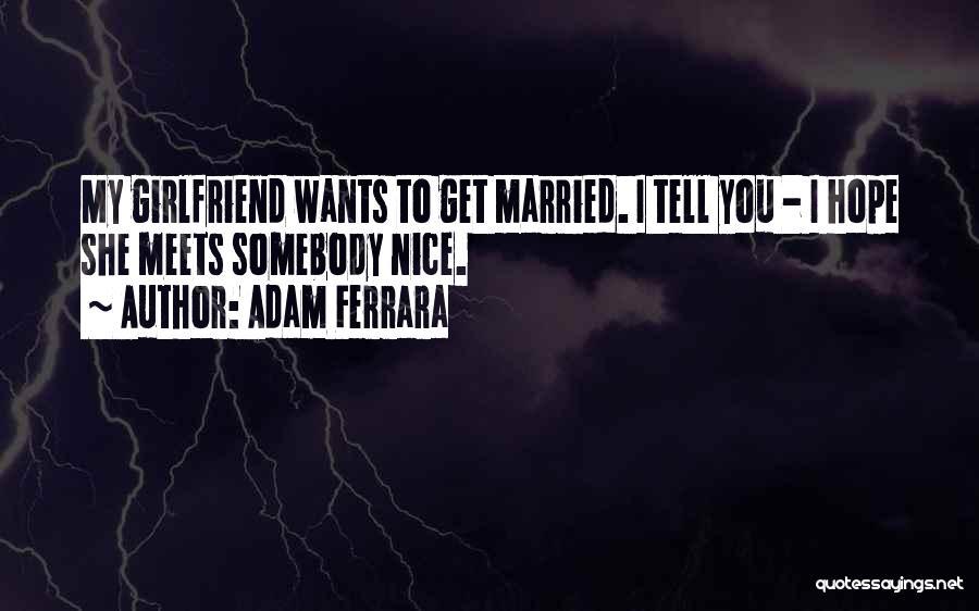 Funny Ex Girlfriend Quotes By Adam Ferrara