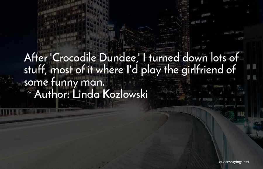 Funny Ex Girlfriend Quotes By Linda Kozlowski