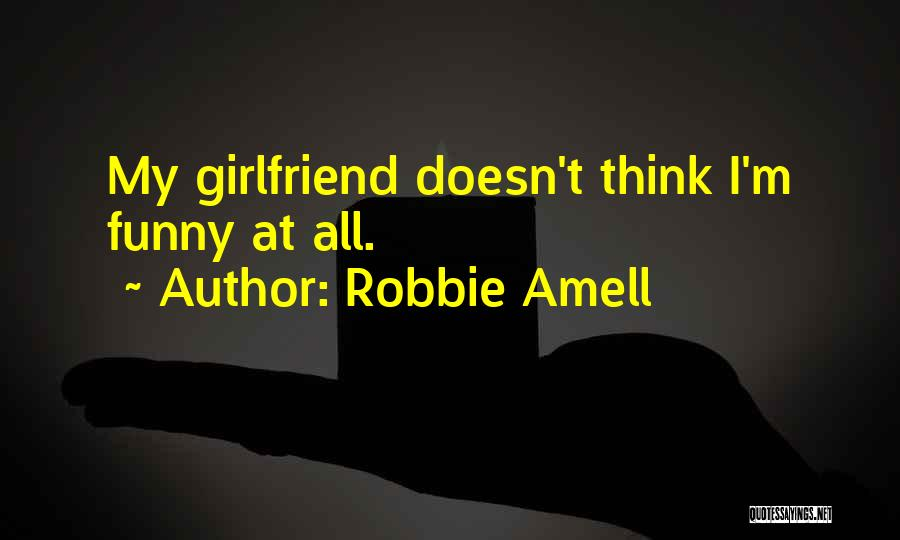 Funny Ex Girlfriend Quotes By Robbie Amell