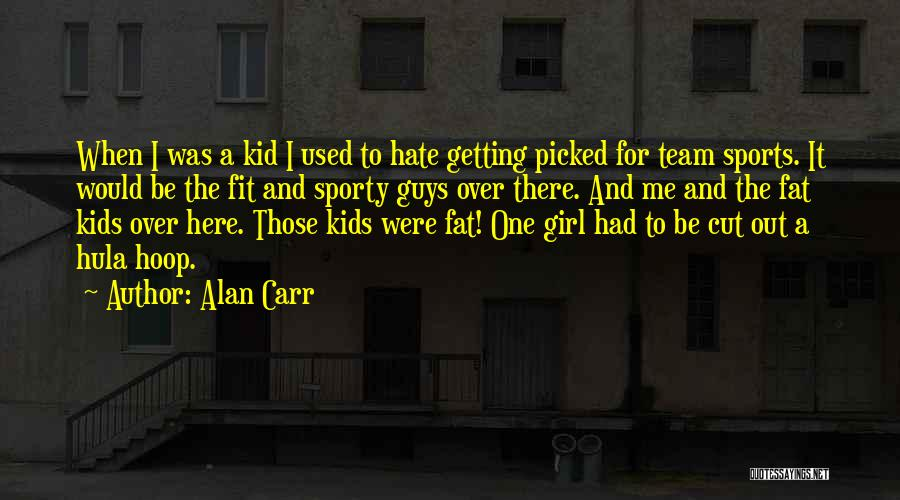 Funny Fat Girl Quotes By Alan Carr