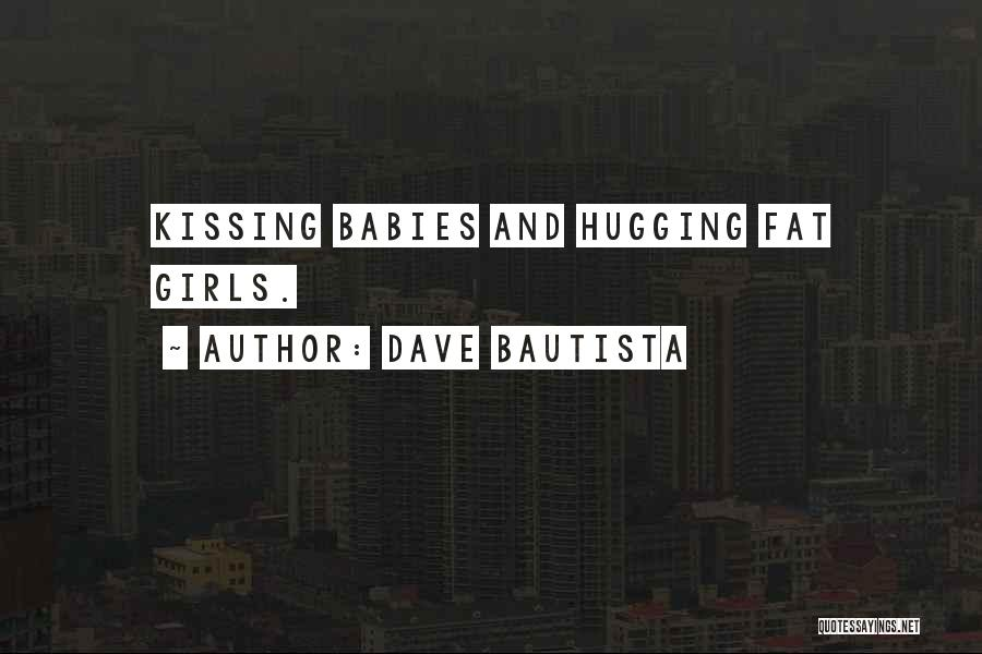 Funny Fat Girl Quotes By Dave Bautista