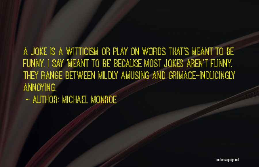 Funny Fiction Quotes By Michael Monroe