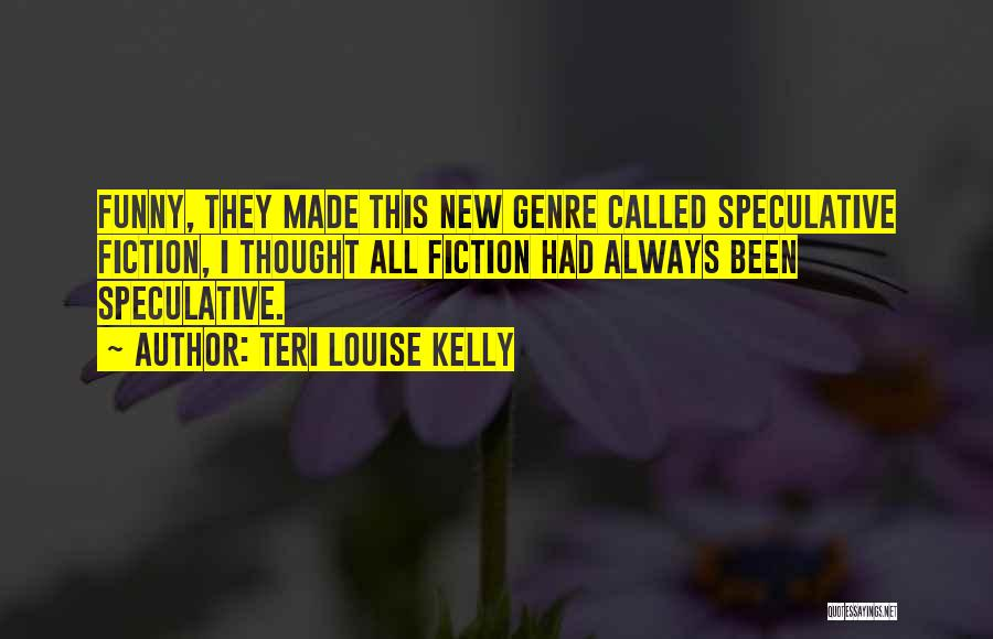 Funny Fiction Quotes By Teri Louise Kelly