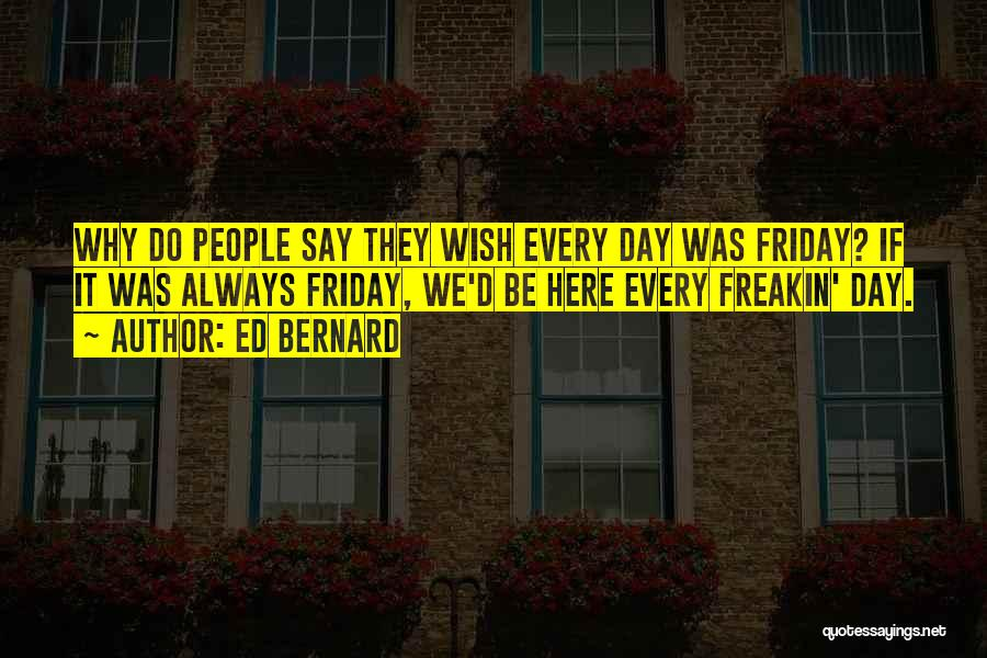 Funny Friday Quotes By Ed Bernard
