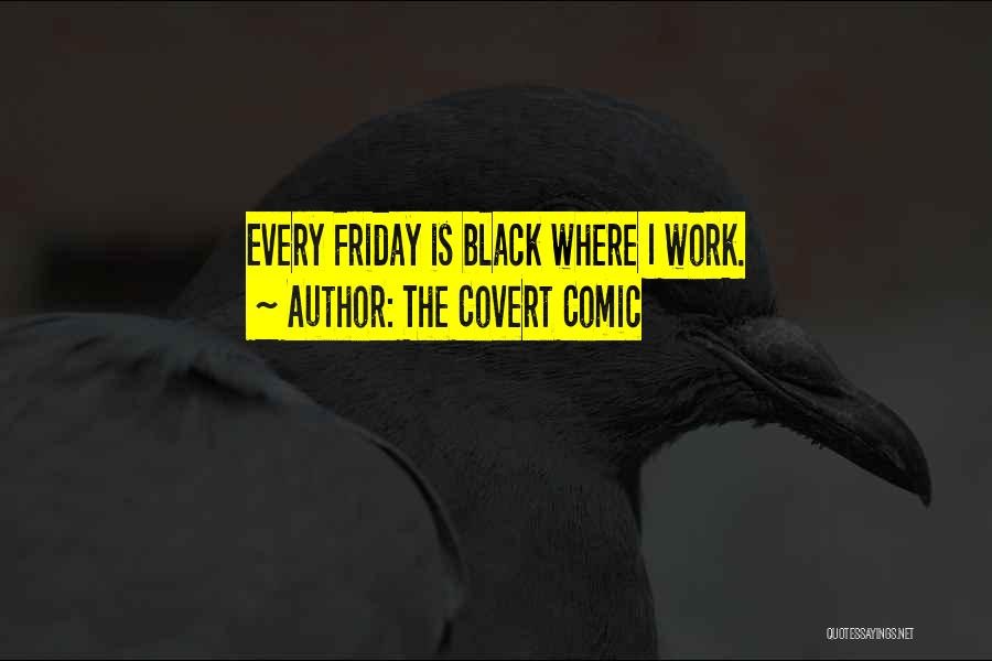 Funny Friday Quotes By The Covert Comic