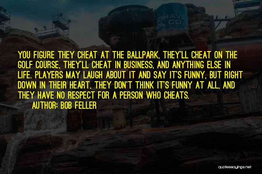 Funny Funny Quotes By Bob Feller