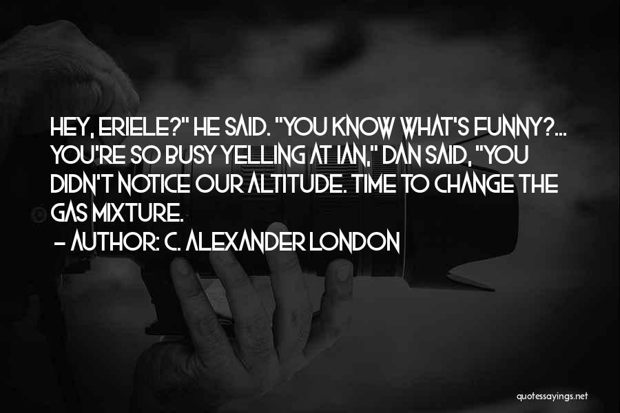 Funny Funny Quotes By C. Alexander London