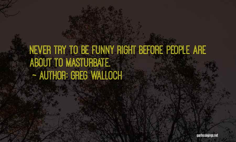 Funny Funny Quotes By Greg Walloch