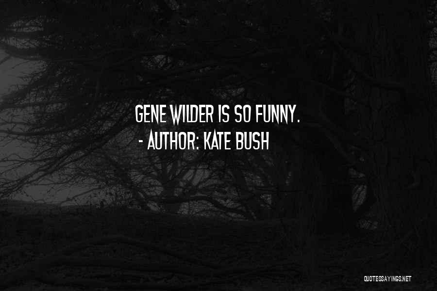 Funny Funny Quotes By Kate Bush