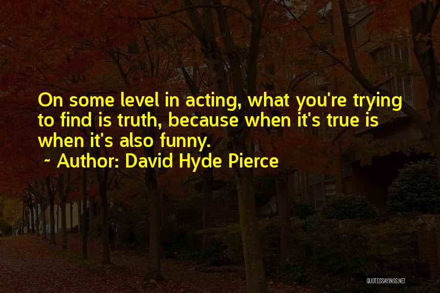 Funny Get On My Level Quotes By David Hyde Pierce