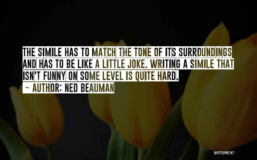 Funny Get On My Level Quotes By Ned Beauman