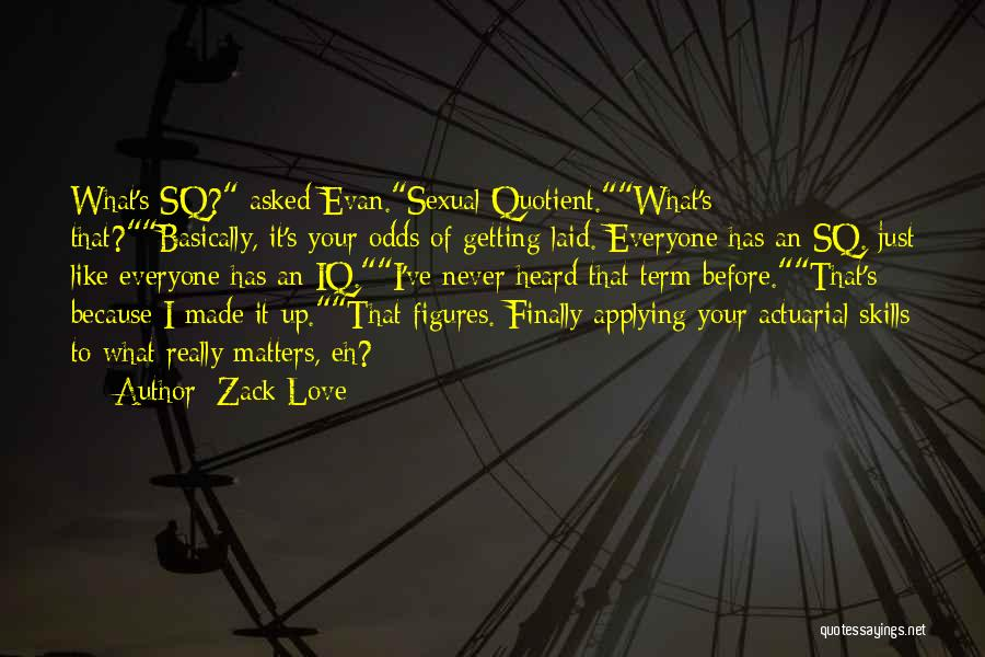 Funny Getting Laid Quotes By Zack Love