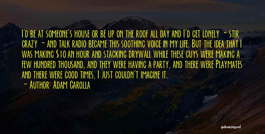 Funny Going Crazy Quotes By Adam Carolla