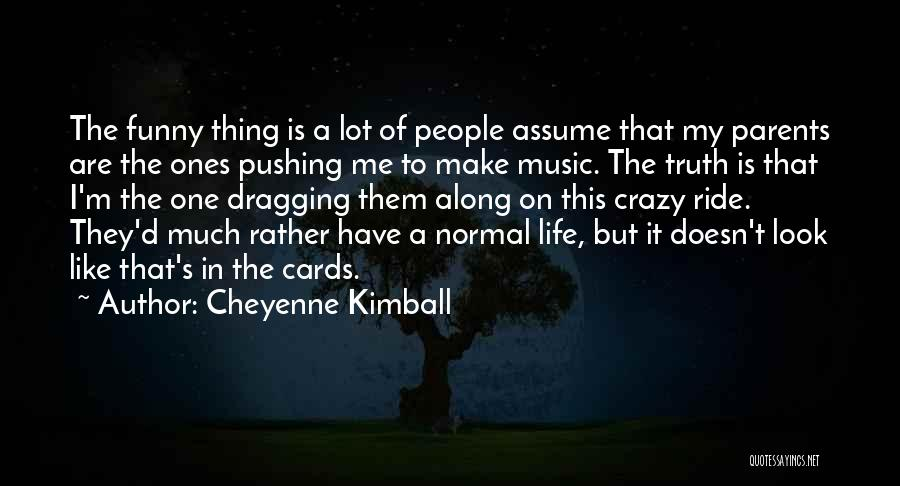 Funny Going Crazy Quotes By Cheyenne Kimball