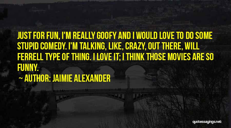 Funny Going Crazy Quotes By Jaimie Alexander