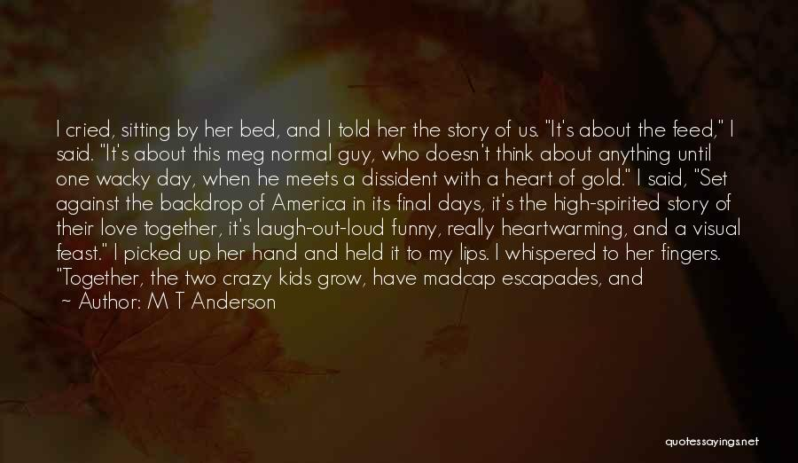 Funny Going Crazy Quotes By M T Anderson