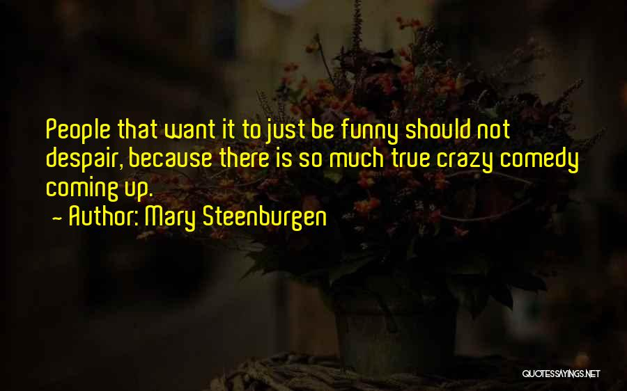 Funny Going Crazy Quotes By Mary Steenburgen