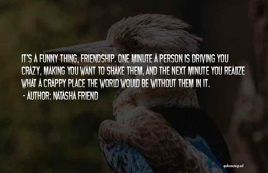 Funny Going Crazy Quotes By Natasha Friend