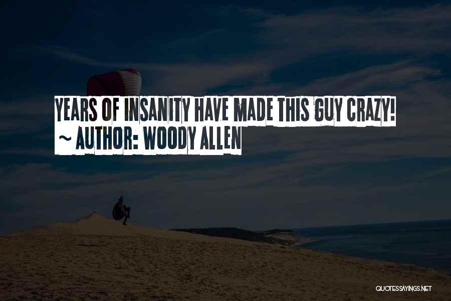 Funny Going Crazy Quotes By Woody Allen
