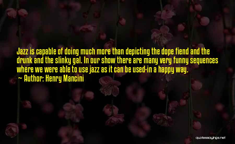 Funny Going To Get Drunk Quotes By Henry Mancini