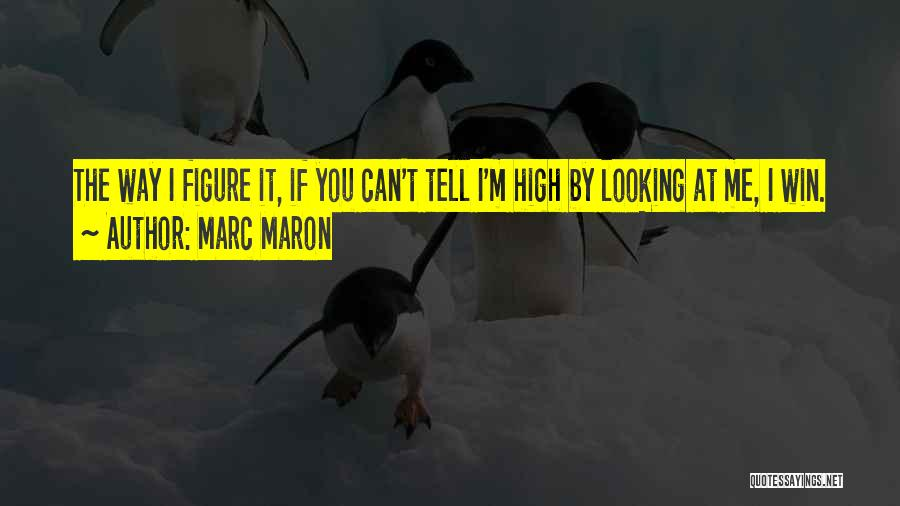 Funny High Quotes By Marc Maron
