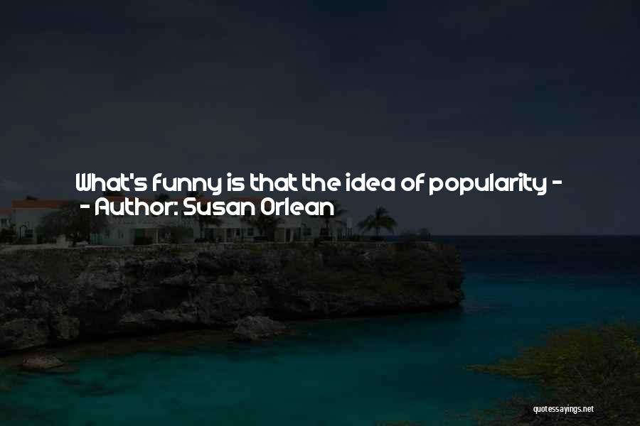 Funny High Quotes By Susan Orlean