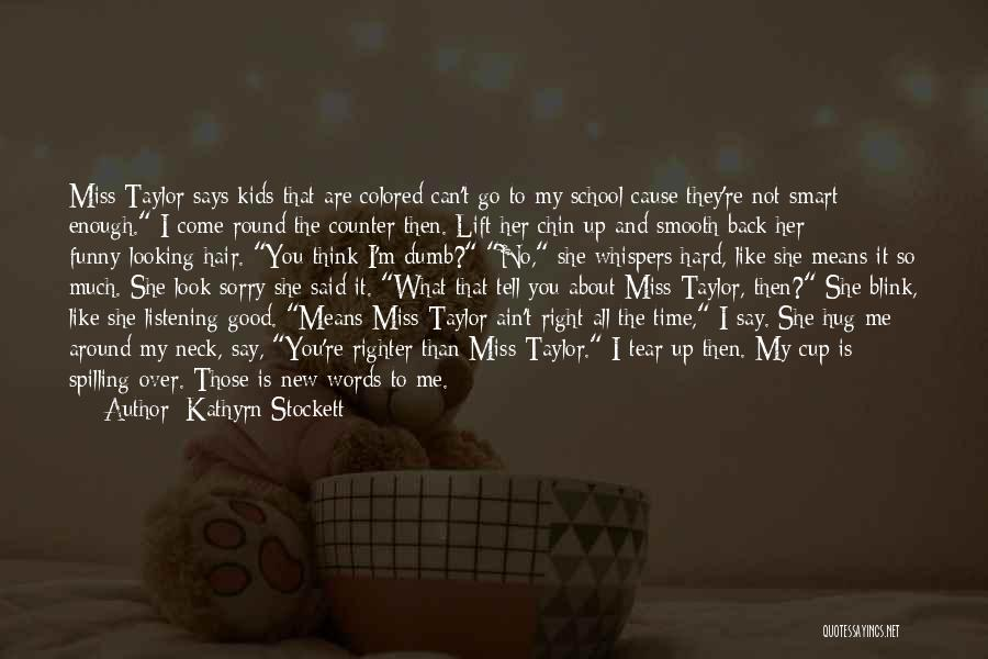 Funny I Miss You Like Quotes By Kathyrn Stockett