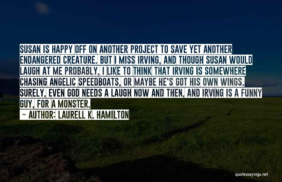 Funny I Miss You Like Quotes By Laurell K. Hamilton