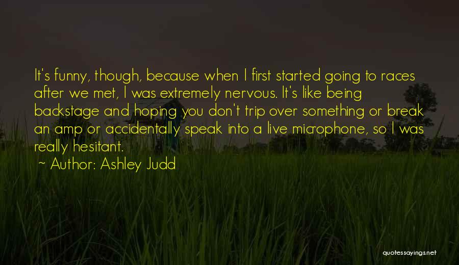 Funny I'm So Over You Quotes By Ashley Judd