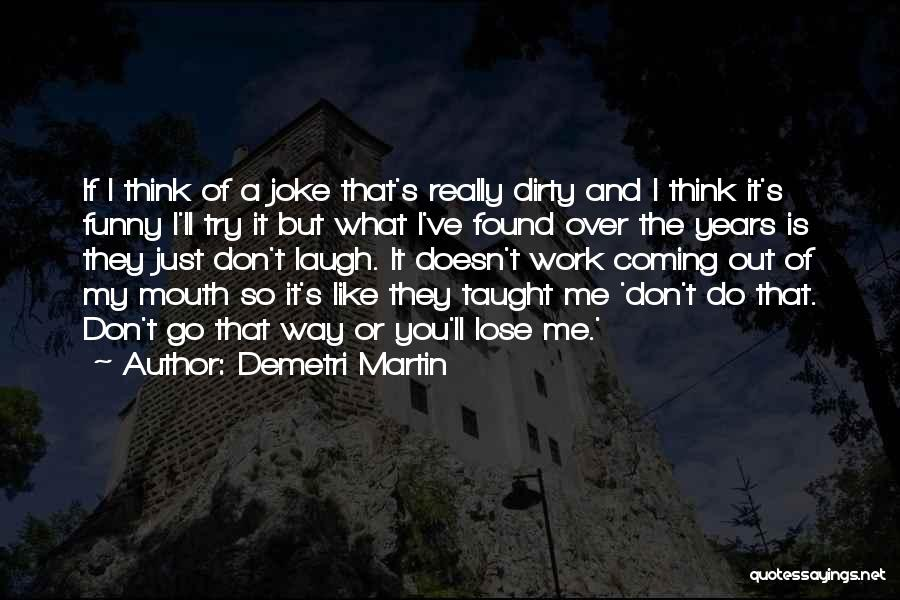 Funny I'm So Over You Quotes By Demetri Martin