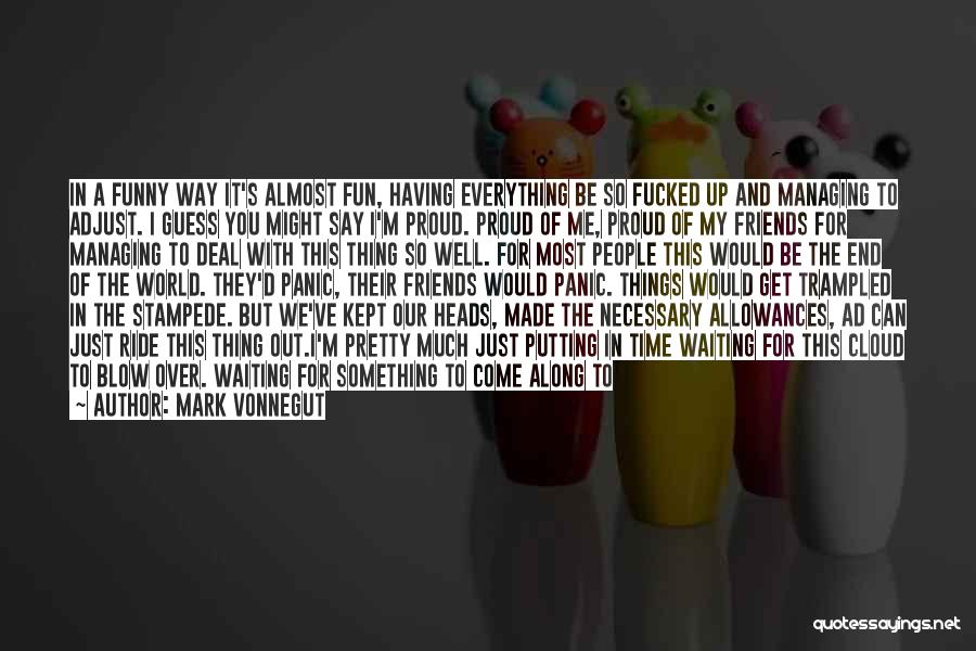 Funny I'm So Over You Quotes By Mark Vonnegut