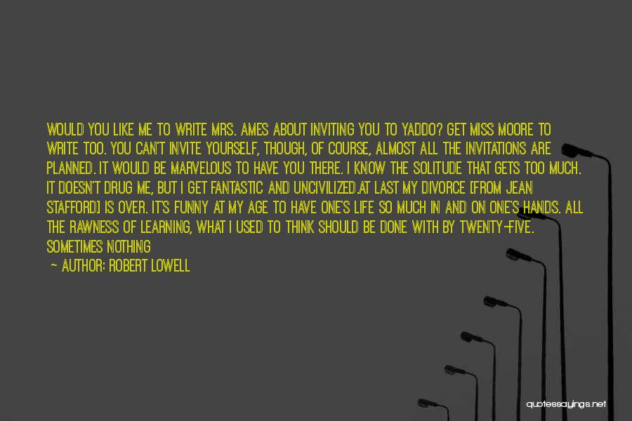 Funny I'm So Over You Quotes By Robert Lowell
