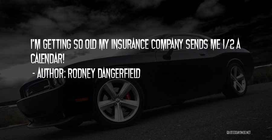 Funny Insurance Company Quotes By Rodney Dangerfield