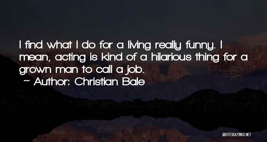 Funny Job Quotes By Christian Bale