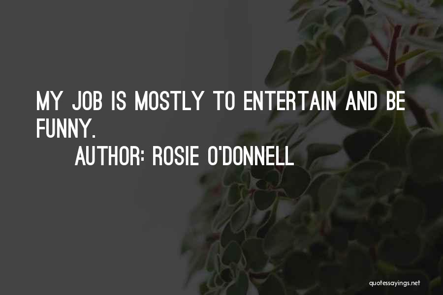 Funny Job Quotes By Rosie O'Donnell