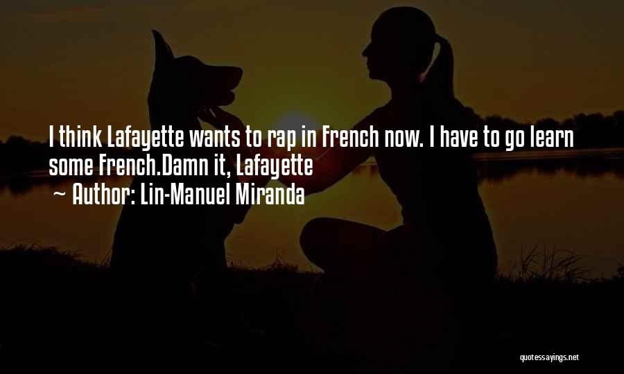 Funny Lafayette Quotes By Lin-Manuel Miranda
