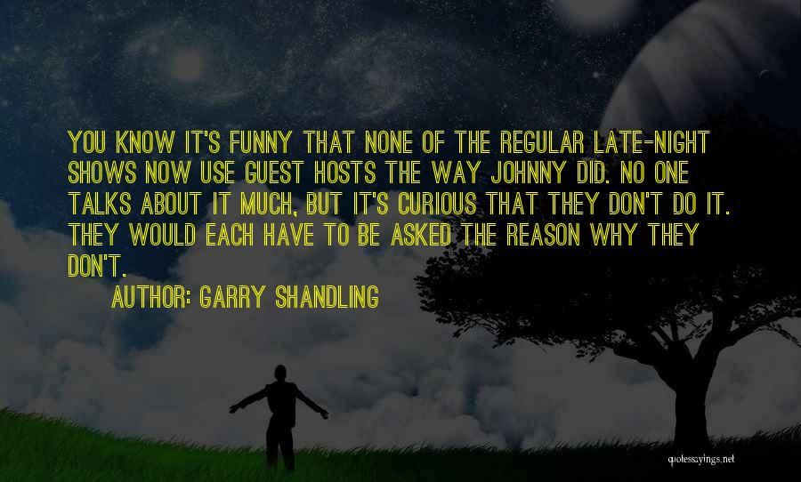 Funny Late Night Quotes By Garry Shandling