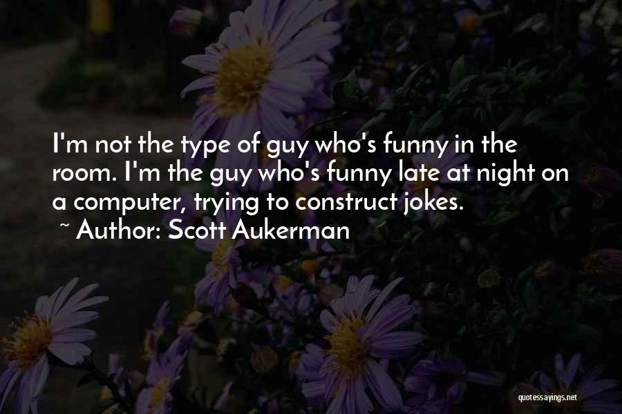Funny Late Night Quotes By Scott Aukerman