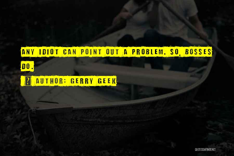 Funny Leadership Quotes By Gerry Geek