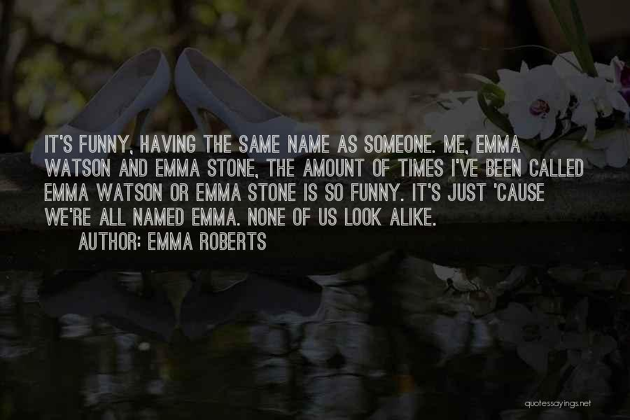 Funny Look Alike Quotes By Emma Roberts