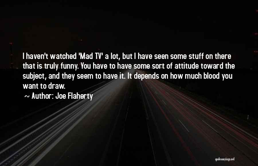 Funny Mad Tv Quotes By Joe Flaherty