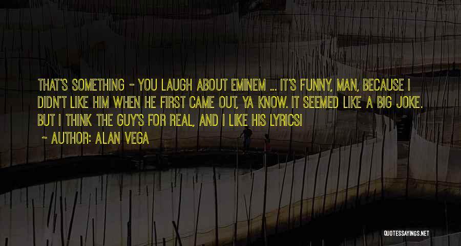 Funny Man U Quotes By Alan Vega