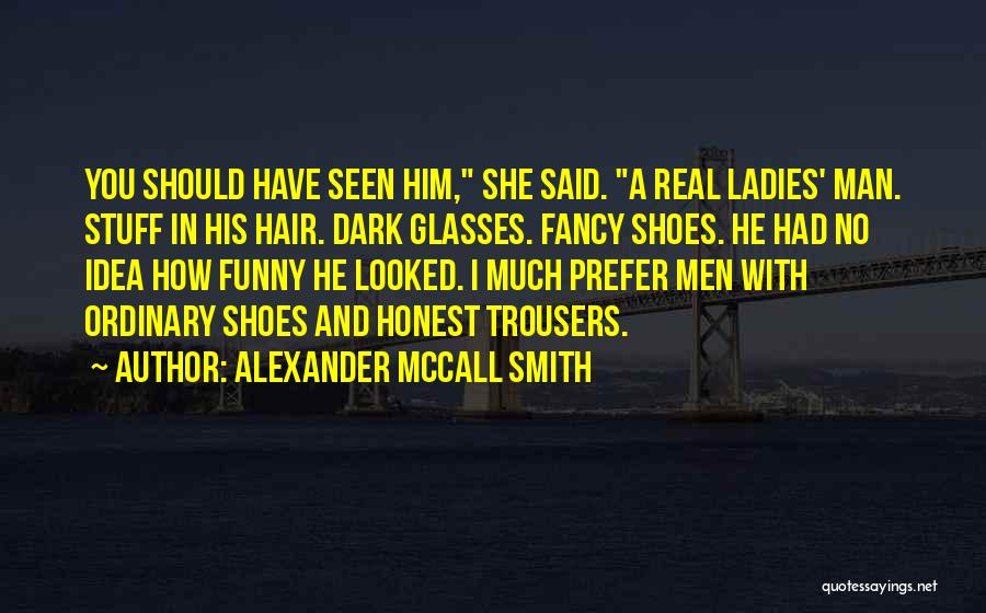 Funny Man U Quotes By Alexander McCall Smith