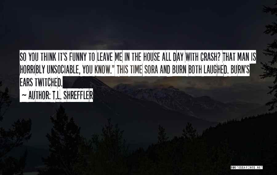 Funny Man U Quotes By T.L. Shreffler