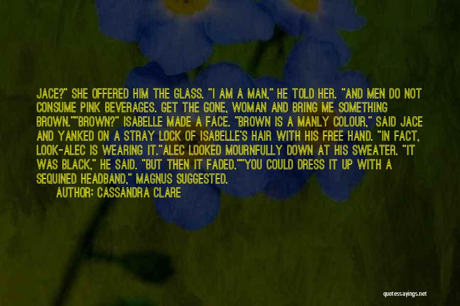 Funny Manly Quotes By Cassandra Clare