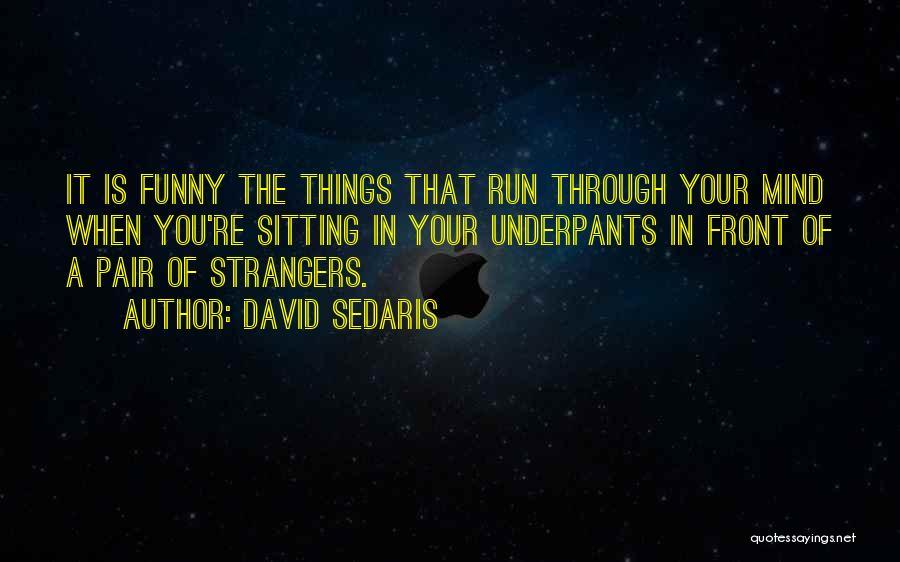 Funny Mind Quotes By David Sedaris