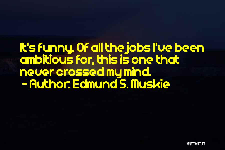 Funny Mind Quotes By Edmund S. Muskie