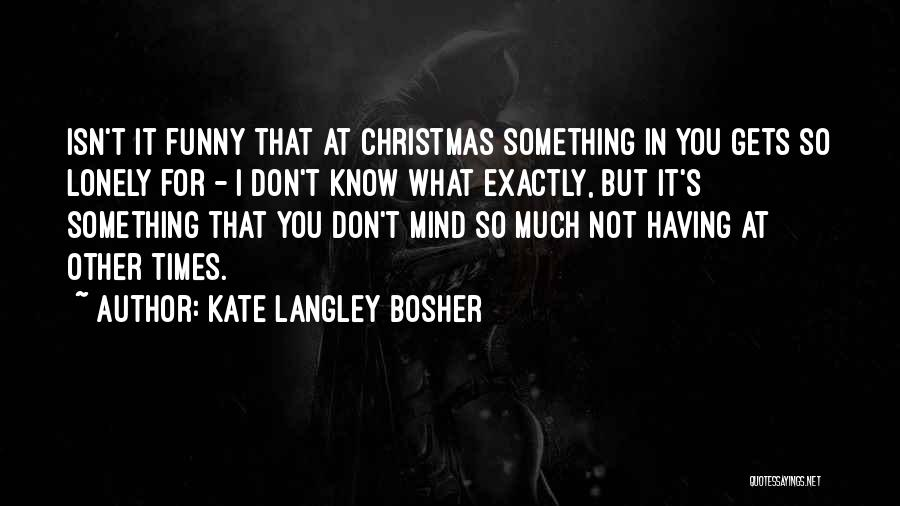 Funny Mind Quotes By Kate Langley Bosher
