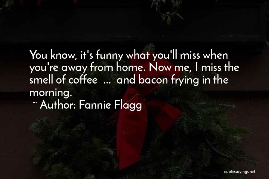 Funny Miss You Quotes By Fannie Flagg