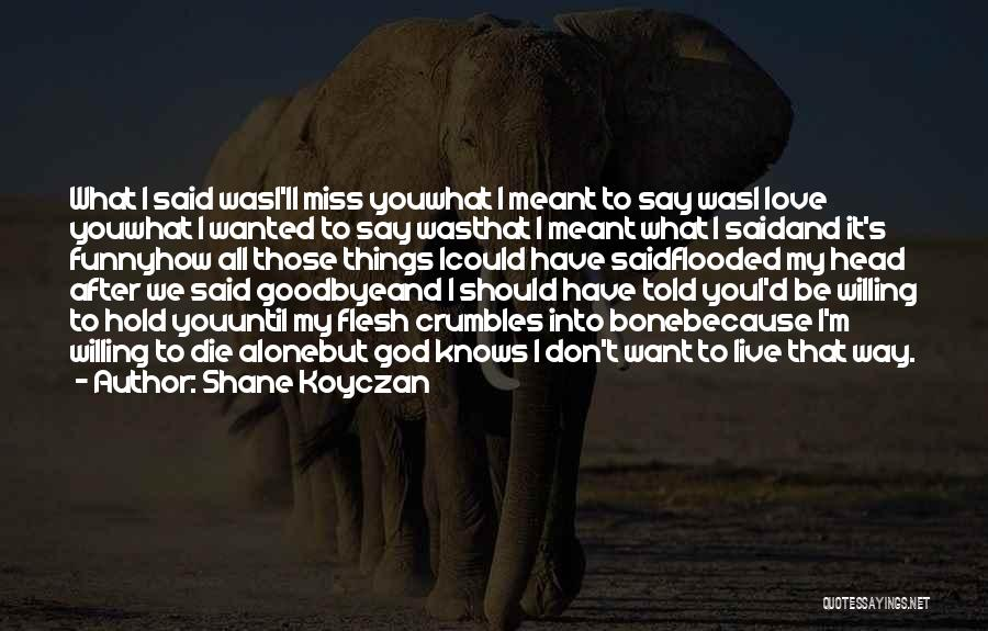 Funny Miss You Quotes By Shane Koyczan